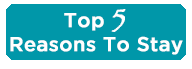 Top 5 Reasons To Stay